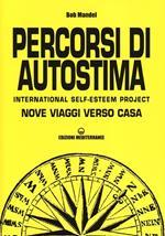 Percorsi di autostima. International self-esteem project. Nove viaggi verso casa