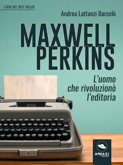 Maxwell Perkins. L'uomo che rivoluzionò l'editoria - Andrea Lattanzi Barcelò - ebook