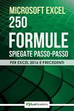 Microsoft Excel. 250 formule spiegate passo-passo per Excel 2016 e precedenti