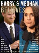 Meghan & Harry Believes. Get to know better this new fascinating royal couple