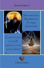 Neuroscienze, meditazione, energia universale. «Come il nostro cervello comunica con la nostra anima»