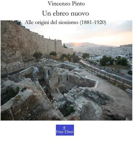 Un ebreo nuovo. Alle origini del sionismo (1881-1920) - Vincenzo Pinto - ebook