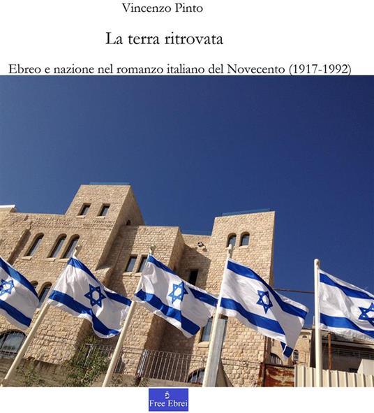 La terra ritrovata. Ebreo e nazione nel romanzo italiano del Novecento - Vincenzo Pinto - ebook