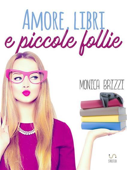 Amore, libri e piccole follie - Monica Brizzi - ebook