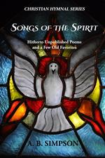 Songs of the spirit. Hitherto unpublished poems and a few old Favorites. Christian hymnal series