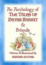 AN ANTHOLOGY OF THE TALES OF PETER RABBIT - 15 fully illustrated Beatrix Potter books in one volume