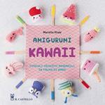 Amigurumi kawaii. Piccoli oggetti adorabili in palmo di mano. Ediz. illustrata