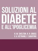 Soluzioni al diabete e all'ipoglicemia. Come prevenire e disfarsene naturalmente e senza medicine