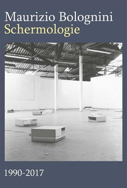 Schermologie 1990-2017 - Maurizio Bolognini - ebook