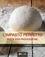 L' impasto perfetto. Pizza per professione