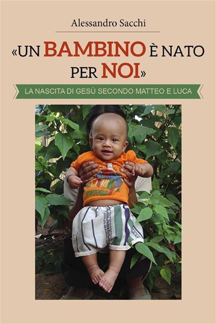 «Un bambino è nato per noi». La nascita di Gesù secondo Matteo e Luca - Alessandro Sacchi - ebook