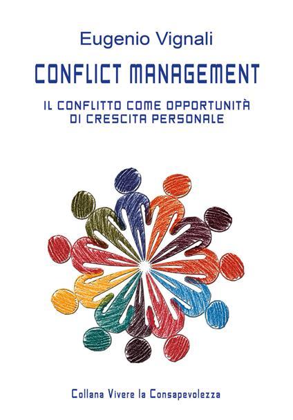 Conflict management. Il conflitto come opportunità di crescita personale. Manuale del facilitatore - Eugenio Vignali - copertina
