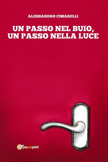 Un passo nel buio, un passo nella luce - Alessandro Cimarelli - ebook