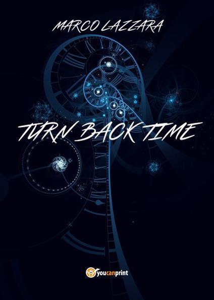 Turn back time. Ediz. italiana - Marco Lazzara - copertina