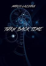 Turn back time. Ediz. italiana