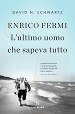 Enrico Fermi. L'ultimo uomo che sapeva tutto