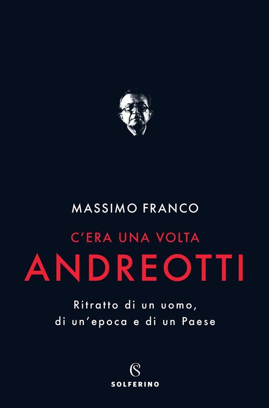 C'era una volta Andreotti. Ritratto di un uomo, di un'epoca e di un Paese - Massimo Franco - ebook
