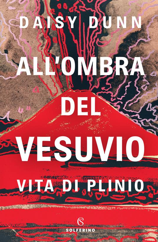 All'ombra del Vesuvio. Vita di Plinio - Dunn Daisy - copertina