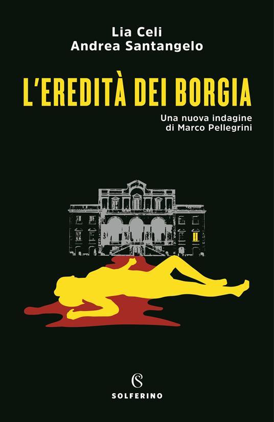 L' eredità dei Borgia. Una nuova indagine di Marco Pellegrini - Lia Celi,Andrea Santangelo - copertina