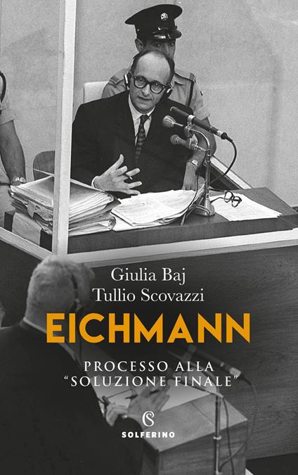 Eichmann. Processo alla «soluzione finale» - Giulia Baj,Tullio Scovazzi - copertina