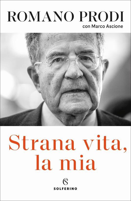 Strana vita, la mia - Romano Prodi,Marco Ascione - copertina