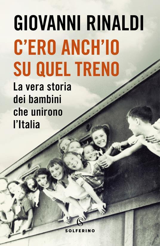 C'ero anch'io su quel treno. La vera storia dei bambini che unirono l'Italia - Giovanni Rinaldi - copertina