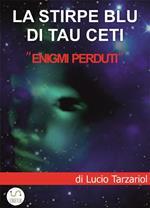 La stirpe blu di Tau Ceti. «Enigmi perduti»