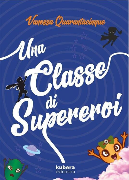 Una classe di supereroi - Vanessa Quarantacinque - ebook