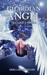 Tra luce e ombra. Guardian Angel