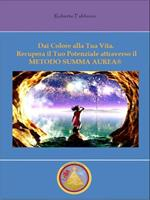 Dai colore alla tua vita! Recupera il tuo potenziale attraverso il metodo Summa aurea®