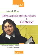 Riforma cattolica e filosofia moderna. Vol. 1: Cartesio.