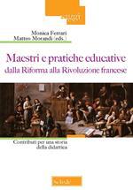 Maestri e pratiche educative dalla Riforma alla Rivoluzione francese. Contributi per una storia della didattica