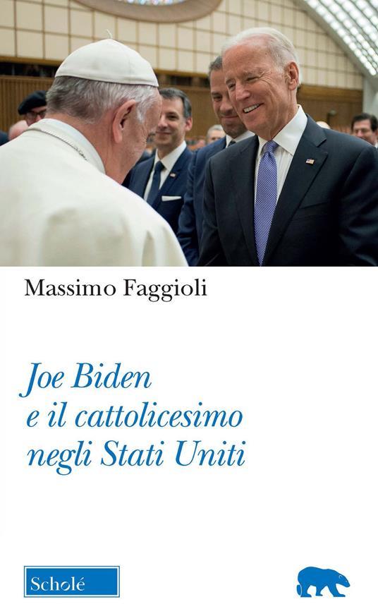 Joe Biden e il cattolicesimo negli Stati Uniti - Massimo Faggioli - copertina