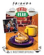 Friends: il ricettario ufficiale del Central Perk. Ediz. illustrata