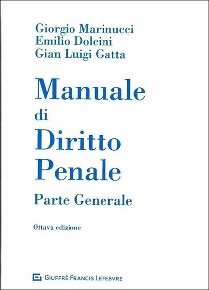 Manuale di diritto penale. Parte generale - Giorgio Marinucci,Emilio Dolcini,Gian Luigi Gatta - copertina