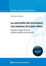 La centralità del lavoratore nel sistema di tutela dell'INAIL. Disciplina degli infortuni e delle malattie professionali
