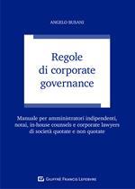 Regole di corporate governance. Manuale per amministratori indipendenti, notai, in-house counsels e corporate lawyers di società quotate e non quotate