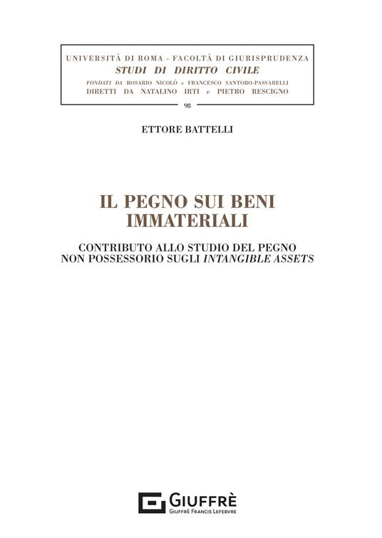 Il pegno sui beni immateriali. Contributo allo studio del pegno non possessorio sugli intangible assets - Ettore Battelli - copertina