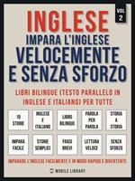 Inglese. Impara l'inglese velocemente e senza sforzo. Ediz. italiana e inglese. Vol. 2