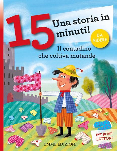 Il contadino che coltiva mutande. Una storia in 15 minuti! Ediz. illustrata - Giuditta Campello - 2