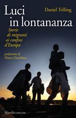 Luci in lontananza. Storie di migranti ai confini d'Europa