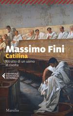 Catilina. Ritratto di un uomo in rivolta