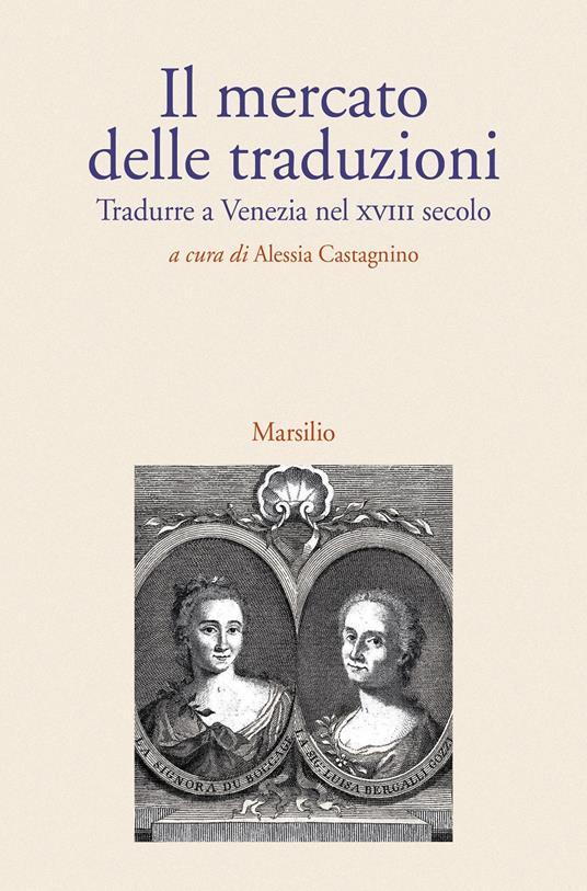 Il mercato delle traduzioni. Tradurre a Venezia nel XVIII secolo - copertina