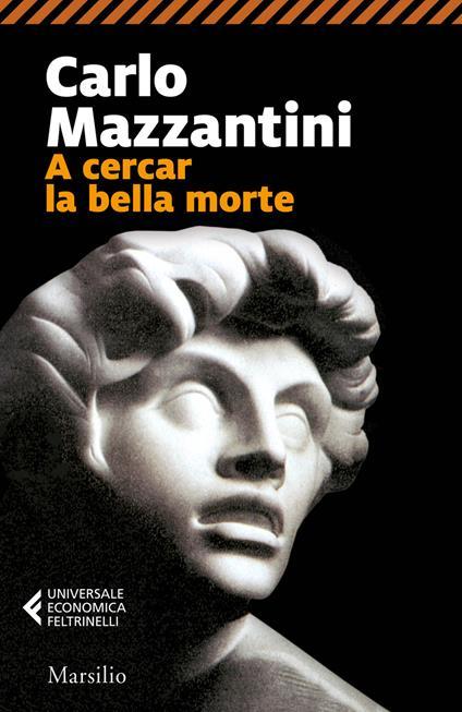 A cercar la bella morte - Carlo Mazzantini - copertina