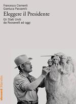 Eleggere il presidente. Gli Stati Uniti da Roosevelt a oggi