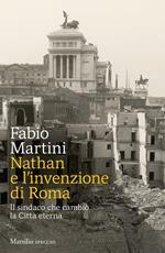 Nathan e invenzione di Roma. Il sindaco che cambiò la Città eterna