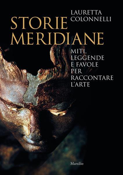 Storie meridiane. Miti, leggende e favole per raccontare l'arte - Lauretta Colonnelli - copertina