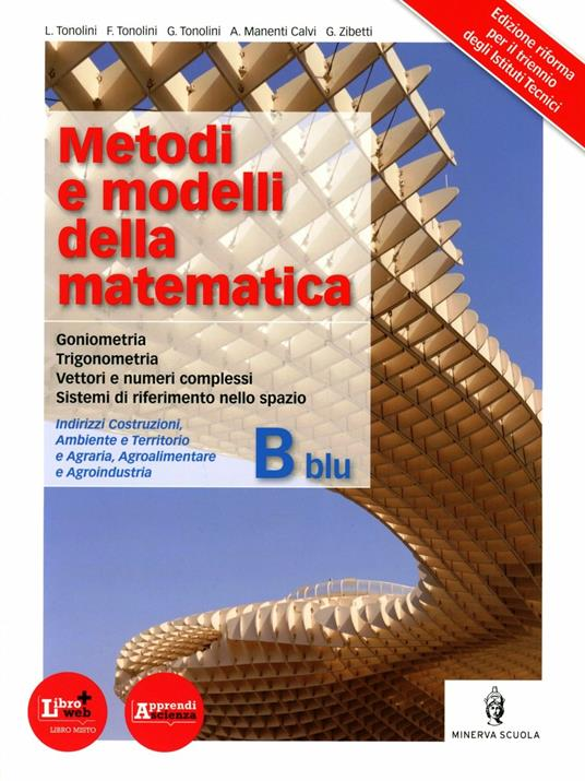 Metodi e modelli della matematica. Vol. B blu. Per le Scuole superiori. Con espansione online -  Franco Tonolini, Giuseppe Tonolini, Livia Tonolini - copertina