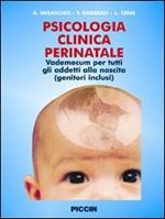 Psicologia clinica perinatale. Vademecum per tutti gli addetti alla nascita (genitori inclusi)