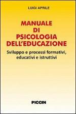 Manuale di psicologia dell'educazione. Sviluppo e processi formativi, educativi e istruttivi